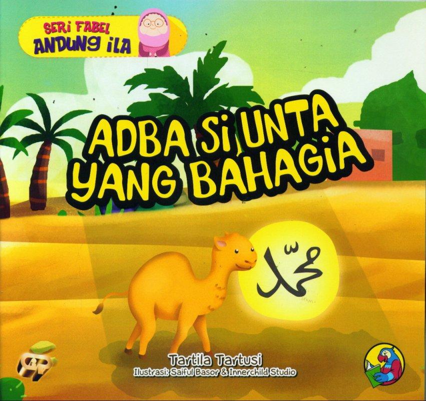 Cover Buku Seri Fabel Andung Ila: Adba Si Unta yang Bahagia (full color)