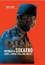 Membaca Sukarno dari Jarak Paling Dekat