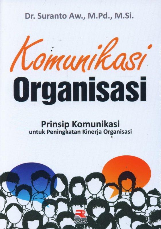 Cover Buku Komunikasi Organisasi: Prinsip Komunikasi untuk Peningkatan Kinerja Organisasi