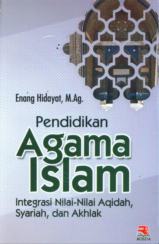 Cover Buku Pendidikan Agama Islam: Integrasi Nilai-Nilai Aqidah, Syariah, dan Akhlak