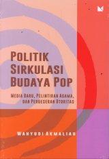 Politik Sirkulasi Budaya Pop - Media Baru, Pelintiran Agama, dan Pergeseran Otoritas