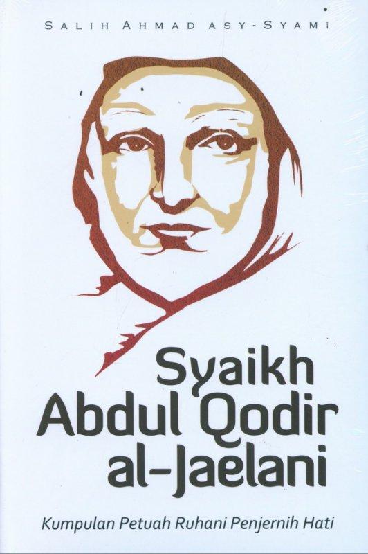 Cover Buku Syaikh Abdul Qodir al-Jaelani: Kumpulan Petuah Ruhani Penjernih Hati