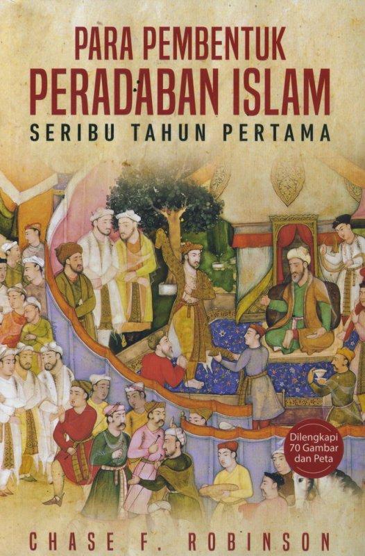 Cover Buku Para Pembentuk Peradaban Islam Seribu Tahun Pertama