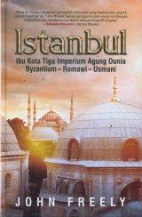 Istanbul: Ibu Kota Tiga Imperium Agung Dunia (Hard Cover)