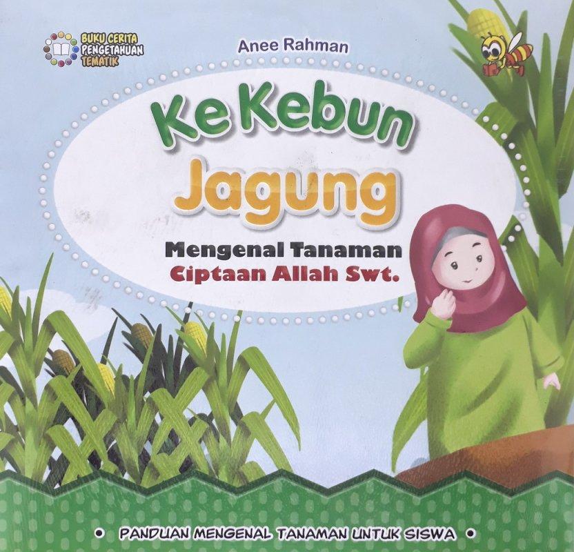 Cover Buku Ke Kebun Jagung Mengenal Tanaman Ciptaan Allah Swt.
