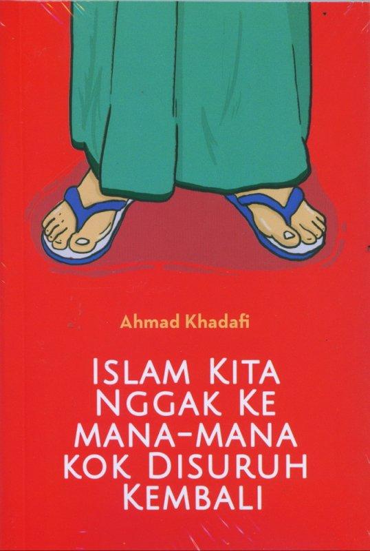 Cover Buku Islam Kita Nggak Ke Mana-Mana Kok Disuruh Kembali