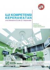 Uji Kompetensi Keperawatan: untuk Mahasiswa D-3 dan S-1 Keperawatan