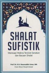 Shalat Sufistik: Meresapi Makna Tersirat Gerakan dan Bacaan Shalat