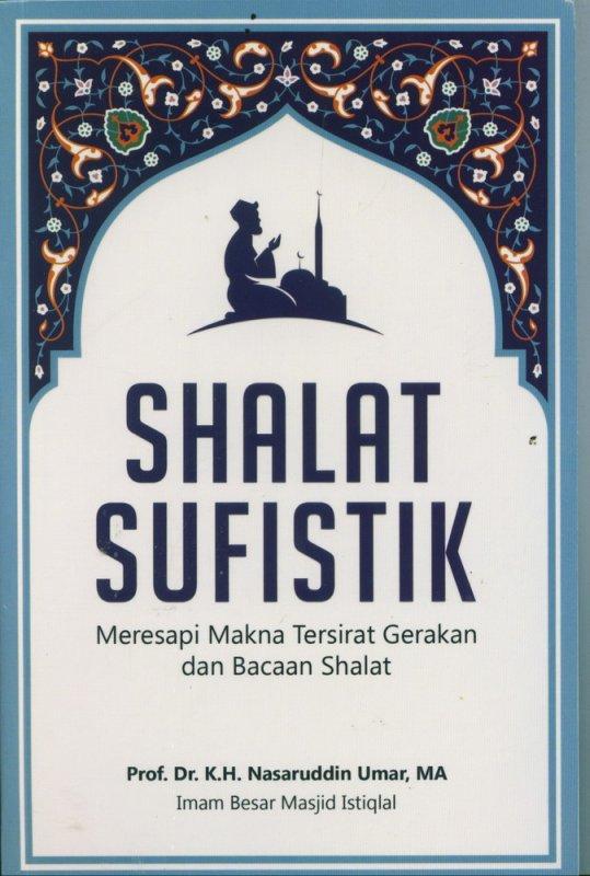 Cover Buku Shalat Sufistik: Meresapi Makna Tersirat Gerakan dan Bacaan Shalat