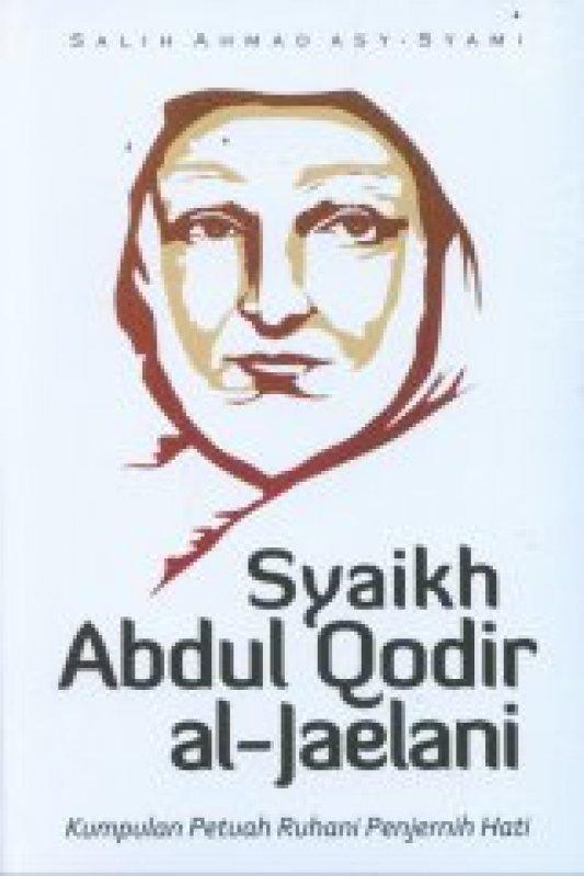 Cover Buku Syaikh Abdul Qodir al-Jaelani: Kumpulan Petuah Ruhani Penjernih Hati (LKIS)