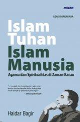 Islam Tuhan Islam Manusia: Agama dan Spiritualitas di Zaman Kacau