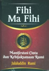 FIHI MA FIHI: Manifestasi Cinta dan Kebijaksanaan Rumi (Hard Cover)