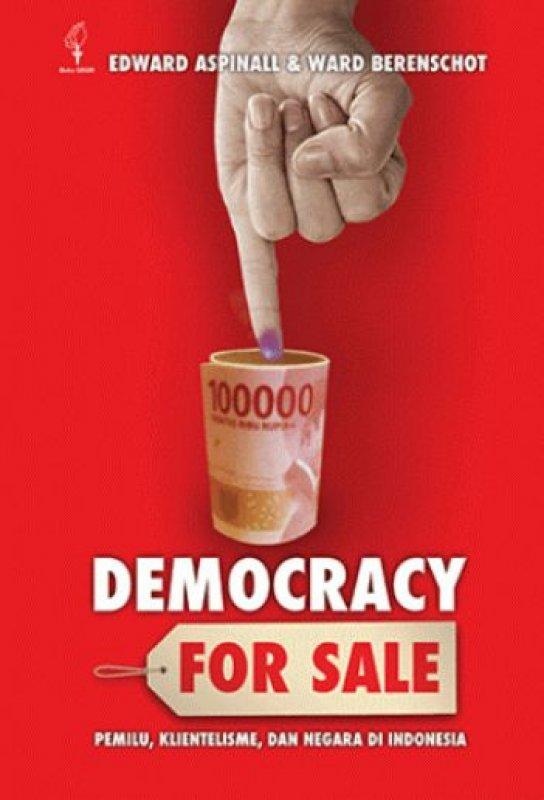 Cover Buku Democracy for Sale: Pemilihan Umum, Klientelisme, dan Negara di Indonesia