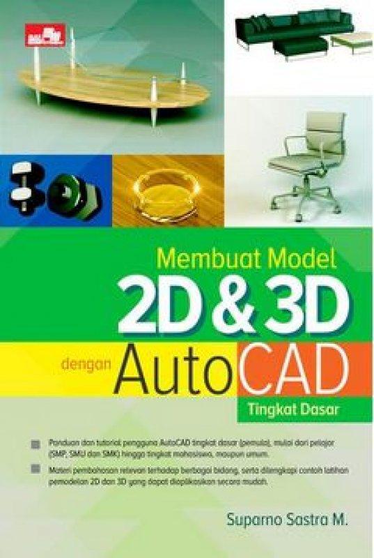 Cover Buku Membuat Model 2D & 3D Dengan Autocad Tingkat Dasar
