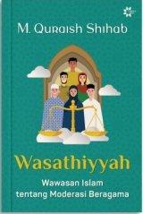 Detail Buku Wasathiyyah: Wawasan Islam tentang Moderasi Beragama