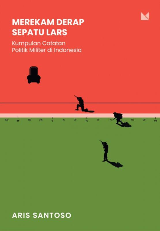 Cover Buku Merekam Derap Sepatu Lars: Kumpulan Catatan Politik Militer di Indonesia
