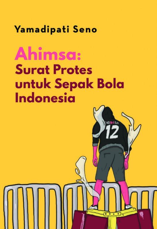 Cover Buku Ahimsa: Surat Protes untuk Sepak Bola Indonesia