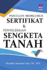 Panduan Mengurus Sertifikat Dan Penyelesaian Sengketa Tanah