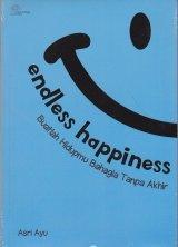Endless Happiness: Buatlah Hidupmu Bahagia Tanpa Akhir
