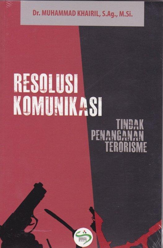 Cover Buku Resolusi Komunikasi : Tindak Penanganan Terorisme