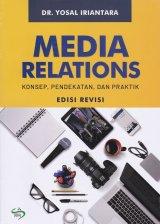 Media Relation: Konsep, Pendekatan, Dan Praktik Edisi Revisi