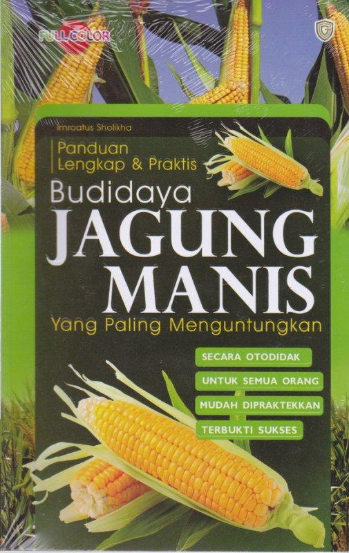 Cover Buku Panduan lengkap & Praktis : Budidaya jagung manis yang paling menguntungkan