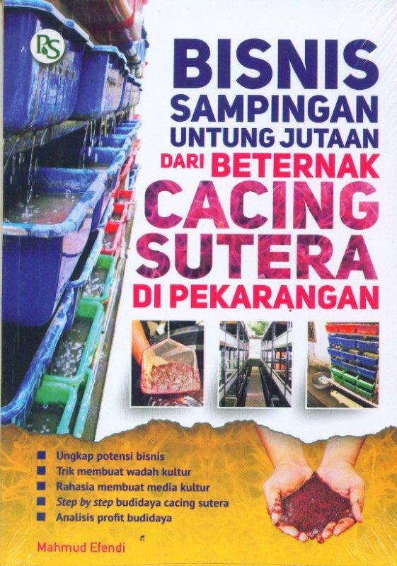 Cover Buku Bisnis Sampingan Untung Jutaan Dari Berternak CACING SUTERA Di Pekarangan