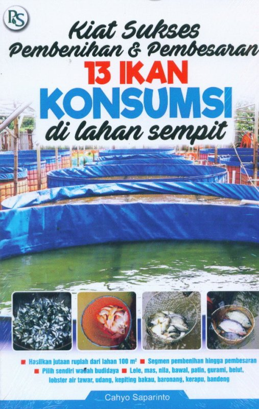 Cover Buku Kiat Sukses Pembenihan & Pembesaran 13 IKAN KONSUMSI di lahan sempit