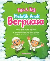 Tips & Trik Melatih Anak Berpuasa