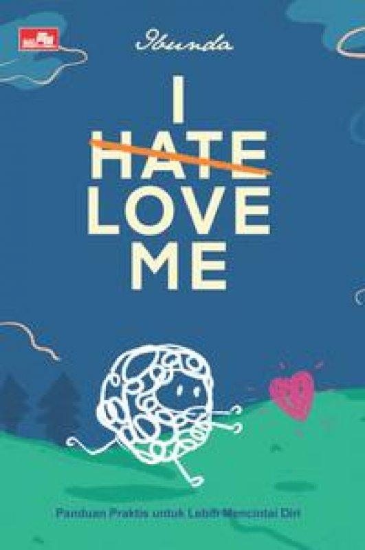 Cover Buku I Hate, Love Me,