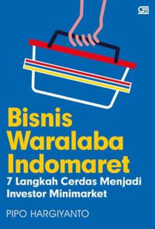 Cover Buku Bisnis Waralaba Indomaret: 7 Langkah Cerdas Menjadi Investor Minimarket