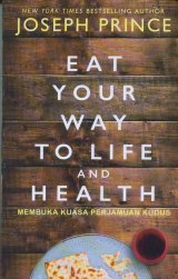 Eat Your Way To Life And Health (Membuka Kuasa Perjamuan Kudus)