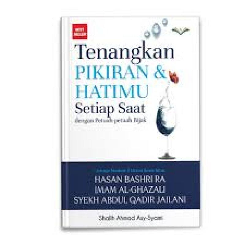 Cover Buku Tenangkan Pikiran Dan Hatimu Setiap Saat (HC)