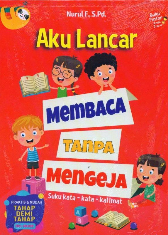Cover Buku Buku Pintar Anak Juara: Aku Lancar Membaca Tanpa Mengeja