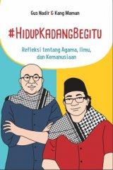 #Hidup Kadang Begitu: Refleksi tentang Agama, Ilmu dan Kemanusiaan  Gus Nadir dan Kang Maman