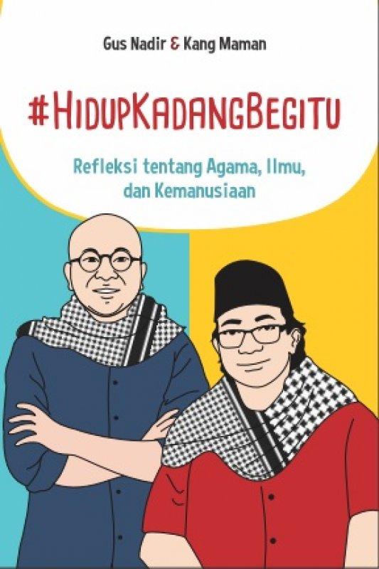 Cover Buku #Hidup Kadang Begitu: Refleksi tentang Agama, Ilmu dan Kemanusiaan  Gus Nadir dan Kang Maman