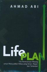 LIFE PLAN: Trik Perencanaan Matang Untuk Mewujudkan Hidup Yang Aman Mapan dan Terkendali