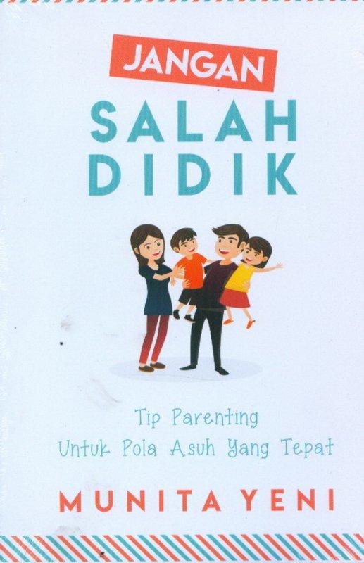 Cover Buku Jangan Salah Didik: Tips Parenting Untuk Pola Asuh Yang Tepat