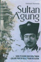 Sultan Agung: Sang Pejuang dan Budayawan Dalam Puncak Kekuasaan Mataram