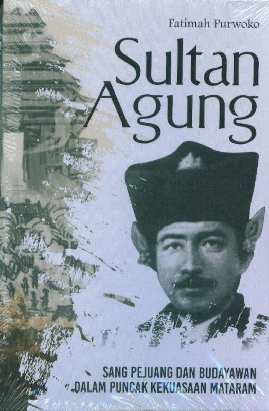 Cover Buku Sultan Agung: Sang Pejuang dan Budayawan Dalam Puncak Kekuasaan Mataram