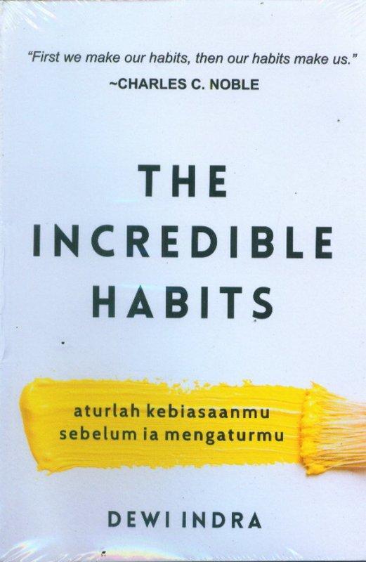 Cover Buku THE INCREDIBLE HABITS: Aturlah Kebiasaanmu Sebelum Ia Mengaturmu