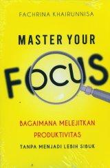 MASTER YOUR FOCUS: Bagaimana Melanjutkan Produktivitas Tanpa Menajdi Lebih Sibuk