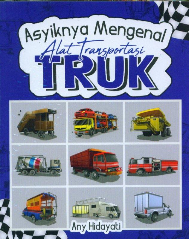 Cover Buku Asyiknya Mengenal Alat Transportasi Truk