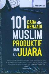 101 Cara Menjadi Muslim Produktif dan Juara