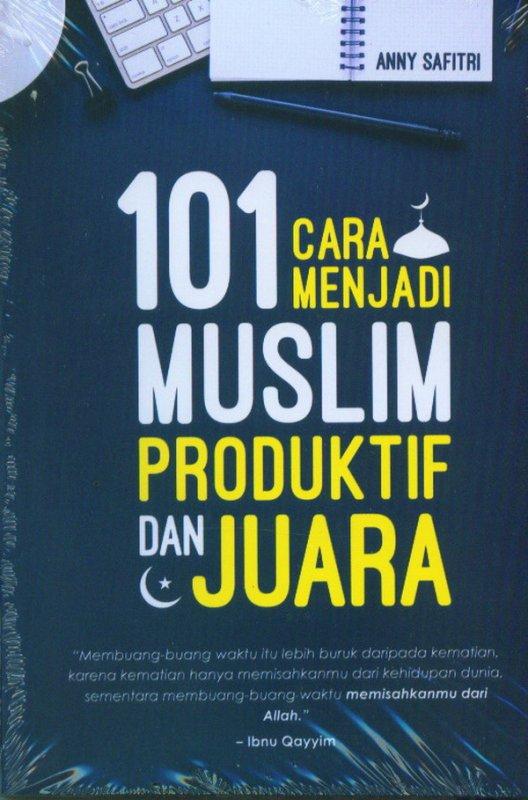 Cover Buku 101 Cara Menjadi Muslim Produktif dan Juara