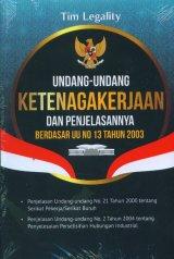 Undang-Undang Ketenagakerjaan Dan Penjelasannya Berdasar UU 13 Tahun 2003