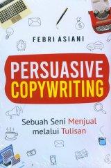 Persuasive Copywriting: Sebuah Seni Menjual Melalui Tulisan