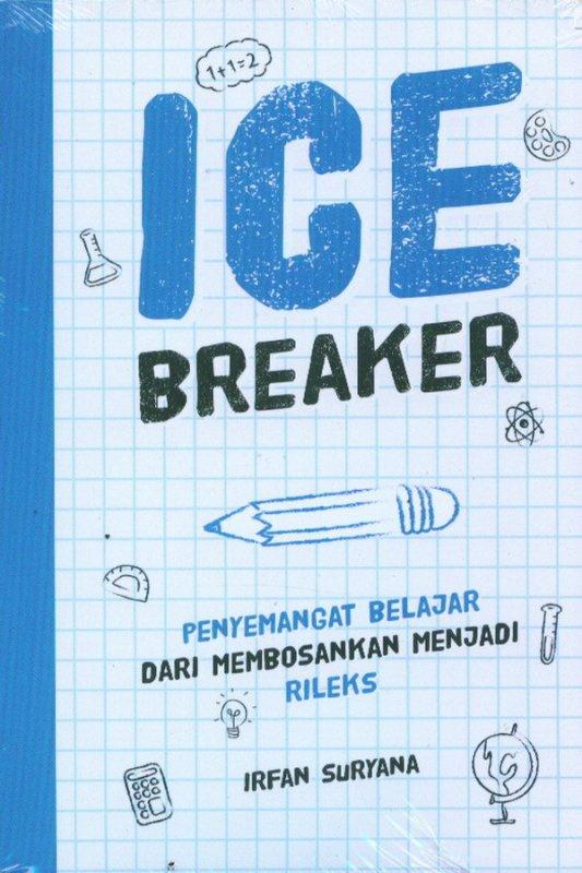 Cover Buku ICE BREAKER: Penyemangat Belajar Dari Membosankan Menjadi Rileks