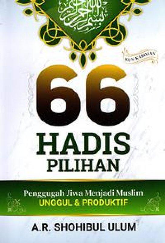 Cover Buku 66 Hadis Pilihan Penggugah Jiwa Menjadi Muslim Unggul Dan Produktif