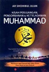 Kisah Perjuangan Pengorbanan & Keteladanan Muhammad